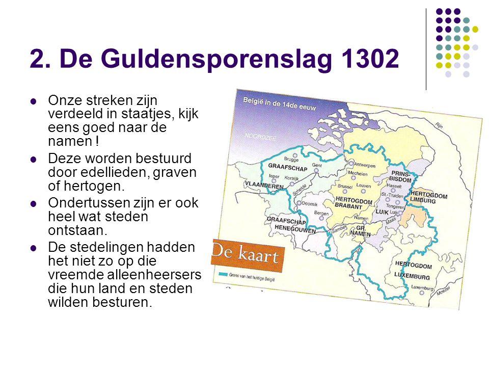 2. De Guldensporenslag 1302 Onze streken zijn verdeeld in staatjes, kijk eens goed naar de namen !