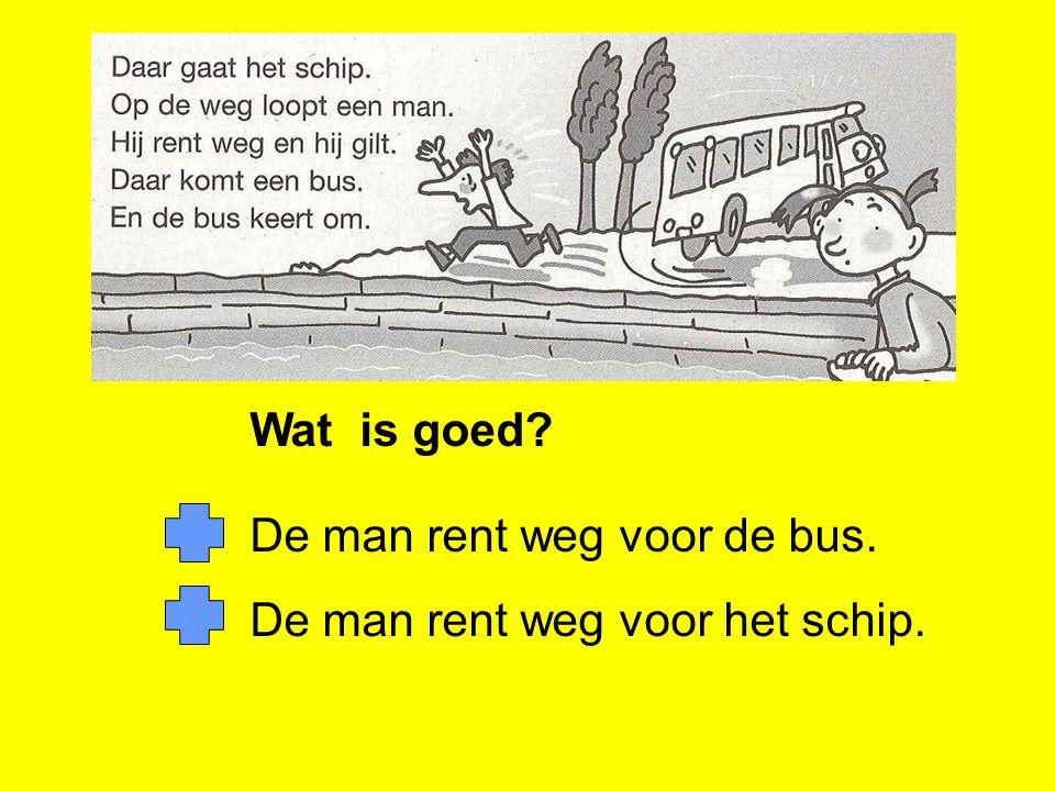 Wat is goed De man rent weg voor de bus. De man rent weg voor het schip.
