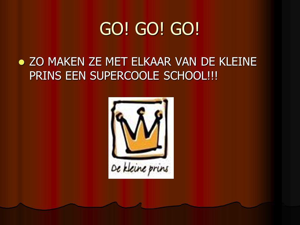 GO! GO! GO! ZO MAKEN ZE MET ELKAAR VAN DE KLEINE PRINS EEN SUPERCOOLE SCHOOL!!!