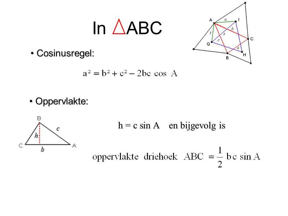 In ABC Cosinusregel: Oppervlakte: h = c sin A en bijgevolg is