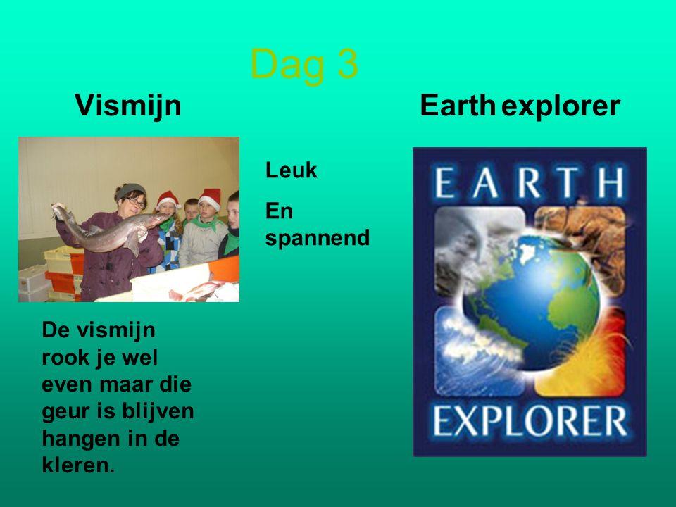 Dag 3 Vismijn Earth explorer Leuk En spannend