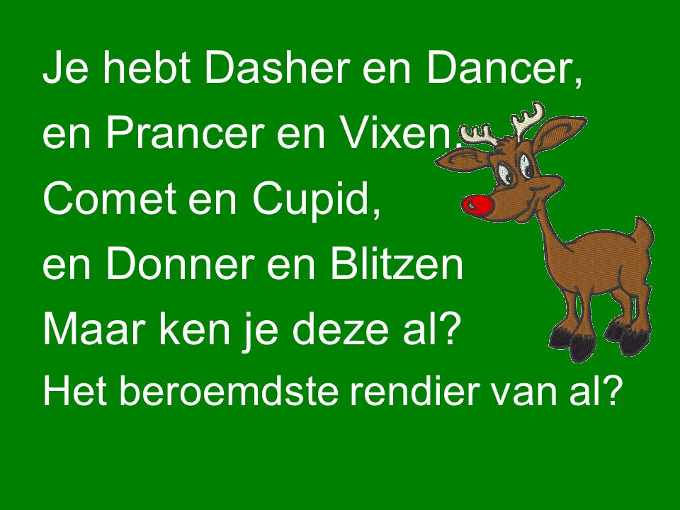 Je hebt Dasher en Dancer, en Prancer en Vixen. Comet en Cupid,