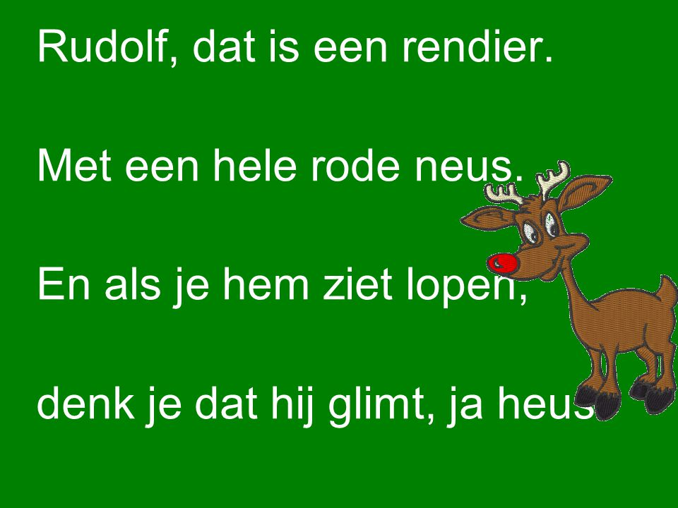 Rudolf, dat is een rendier.