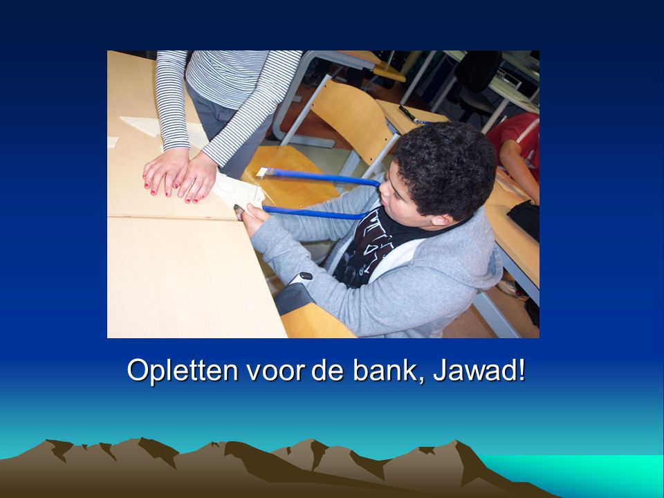 Opletten voor de bank, Jawad!