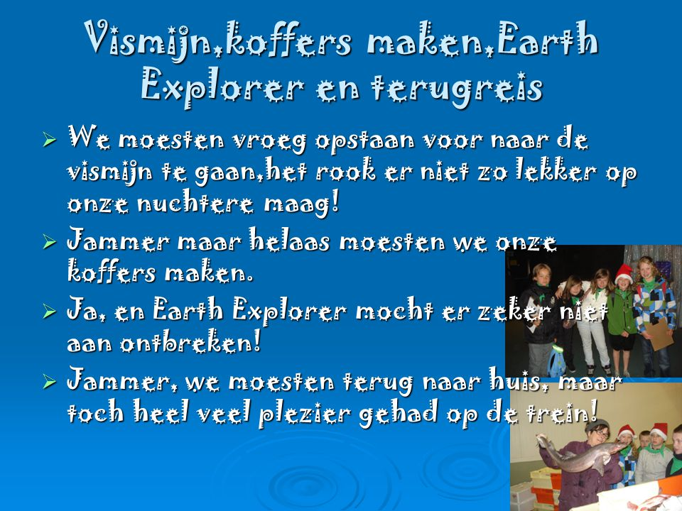 Vismijn,koffers maken,Earth Explorer en terugreis