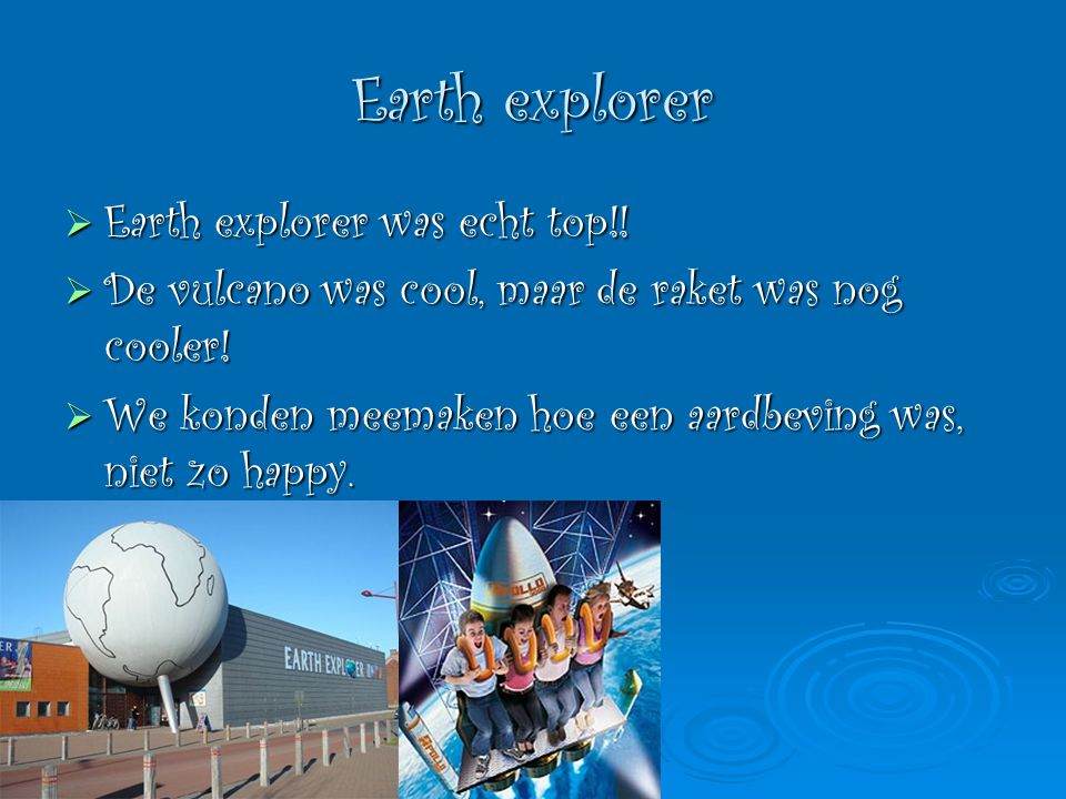 Earth explorer Earth explorer was echt top!!