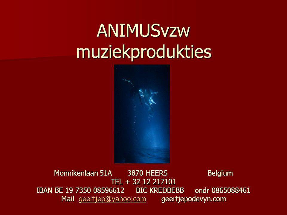 ANIMUSvzw muziekprodukties Monnikenlaan 51A 3870 HEERS Belgium TEL + 32 12 217101 IBAN BE 19 7350 08596612 BIC KREDBEBB ondr 0865088461 Mail geertjep@yahoo.com geertjepodevyn.com