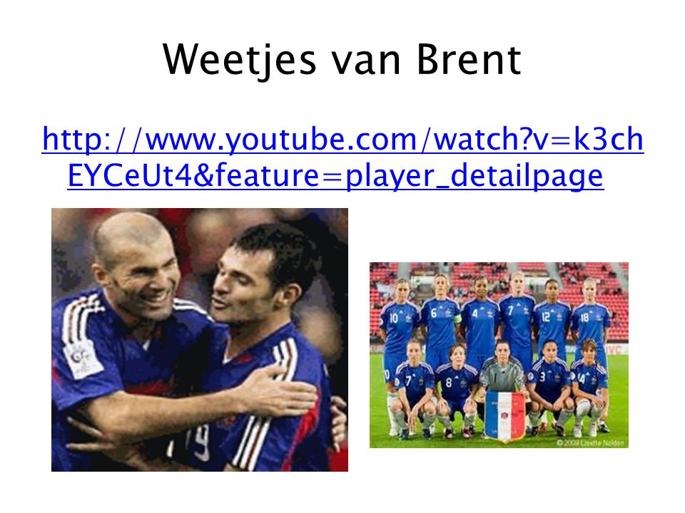 Weetjes van Brent http://www.youtube.com/watch v=k3chEYCeUt4&feature=player_detailpage