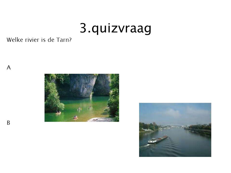 3.quizvraag Welke rivier is de Tarn A B