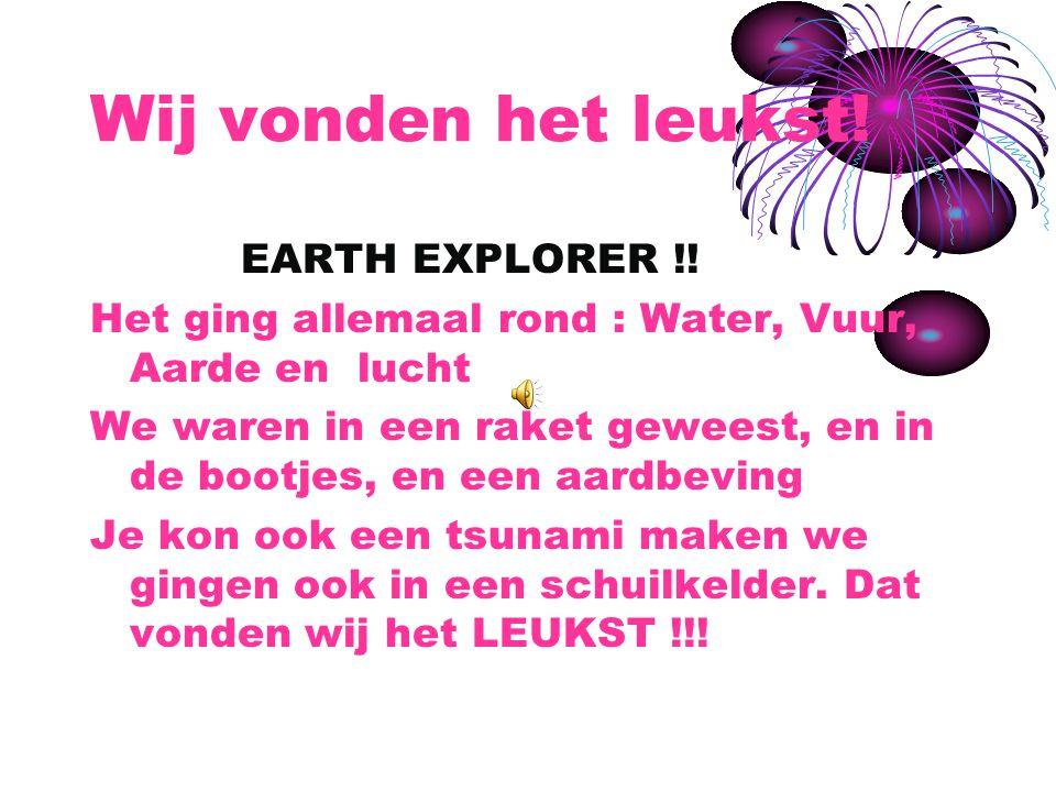 Wij vonden het leukst! EARTH EXPLORER !!