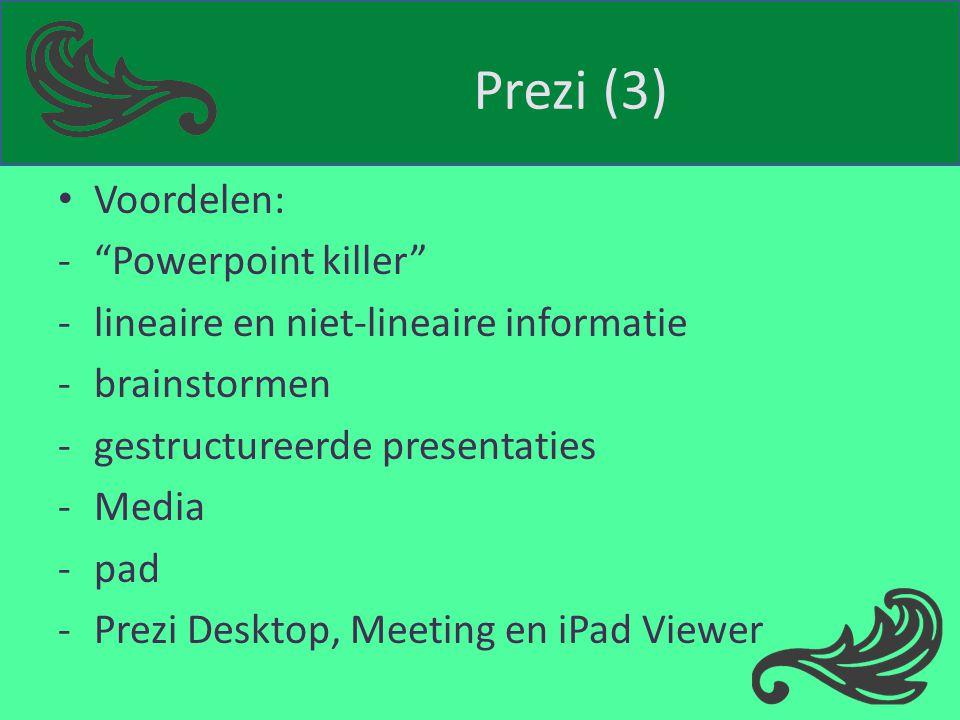 Prezi (3) Voordelen: - Powerpoint killer