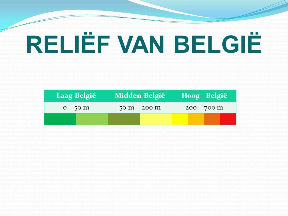 RELIËF VAN BELGIË Laag-België Midden-België Hoog - België 0 – 50 m