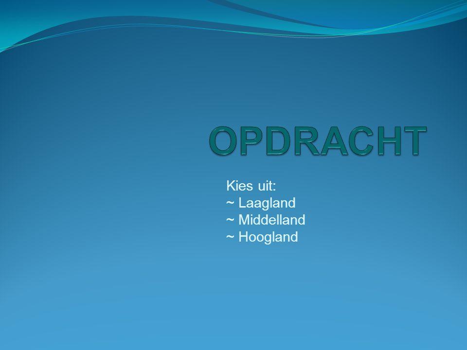Kies uit: ~ Laagland ~ Middelland ~ Hoogland