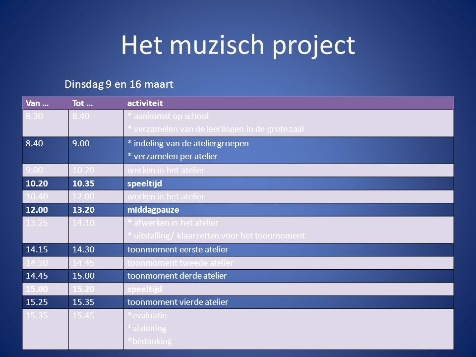 Het muzisch project Dinsdag 9 en 16 maart Van … Tot … activiteit 8.30