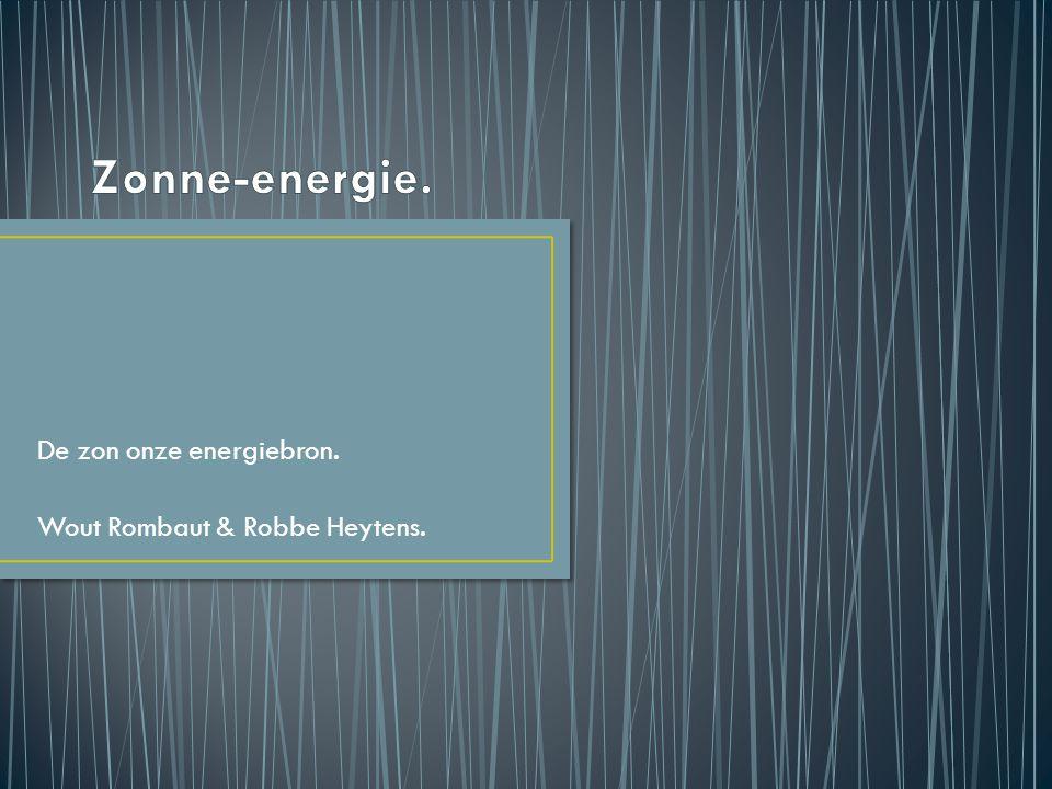 De zon onze energiebron. Wout Rombaut & Robbe Heytens.