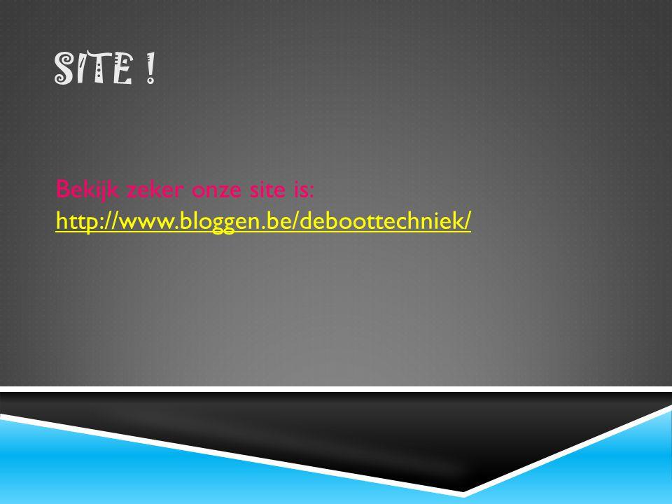 SITE ! Bekijk zeker onze site is: http://www.bloggen.be/deboottechniek/