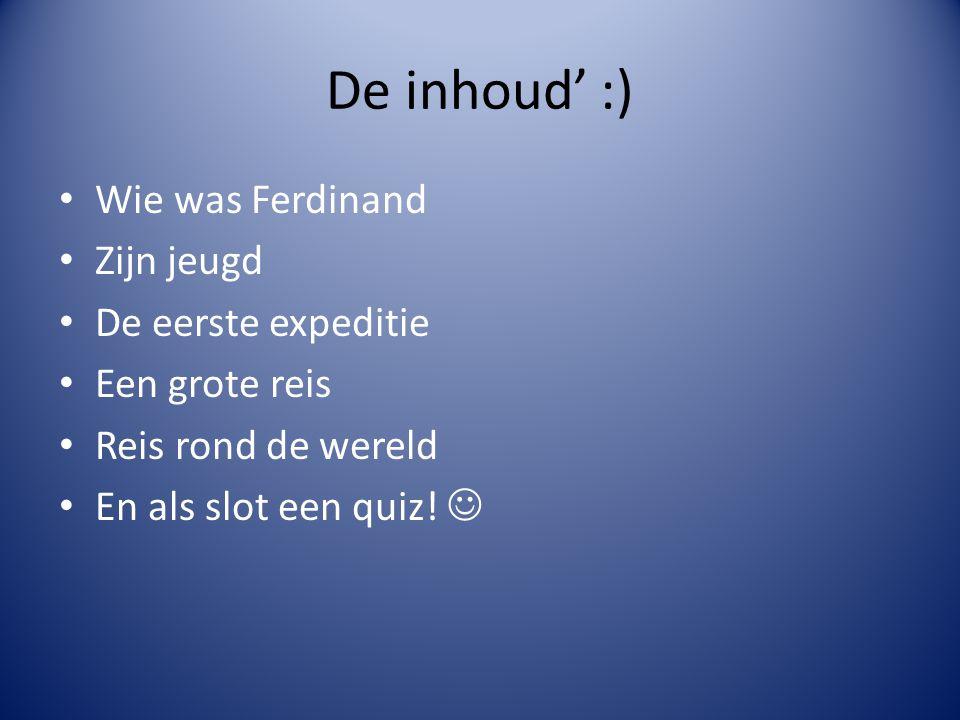 De inhoud' :) Wie was Ferdinand Zijn jeugd De eerste expeditie