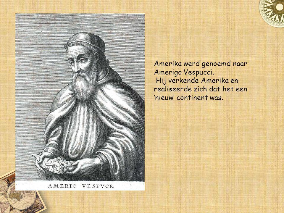 Amerika werd genoemd naar Amerigo Vespucci.