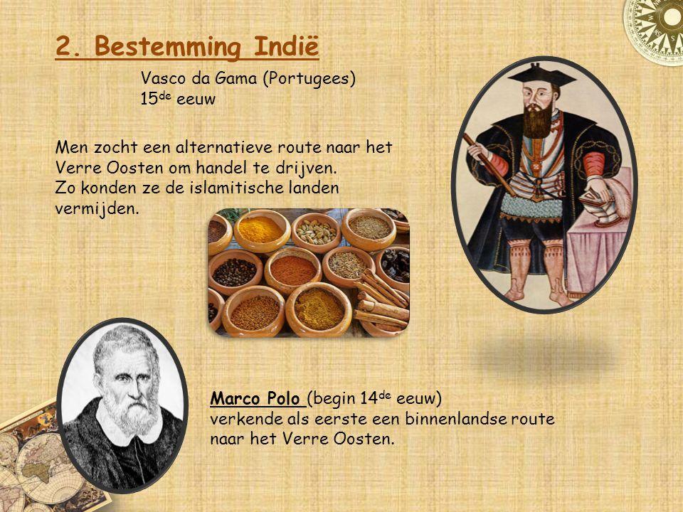 2. Bestemming Indië Vasco da Gama (Portugees) 15de eeuw