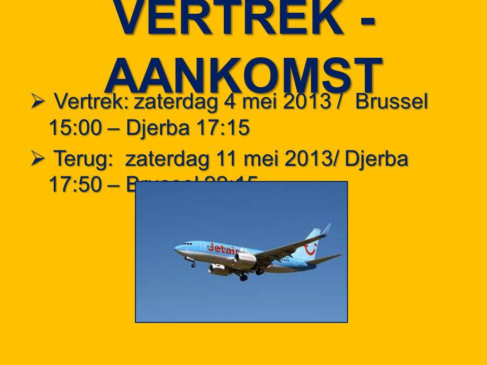 VERTREK - AANKOMST Vertrek: zaterdag 4 mei 2013 / Brussel 15:00 – Djerba 17:15.