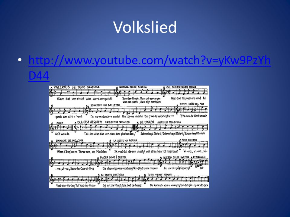 Volkslied http://www.youtube.com/watch v=yKw9PzYhD44
