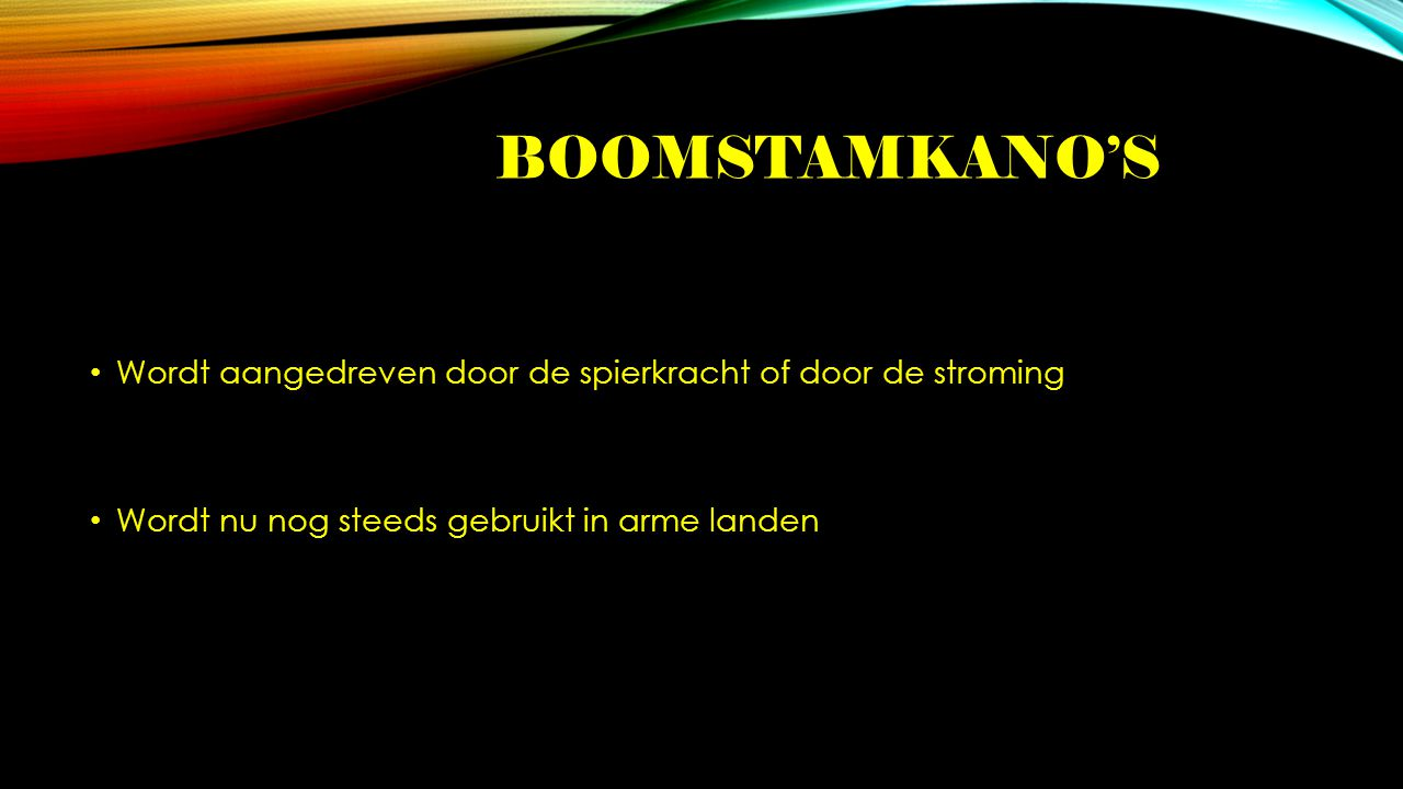 Boomstamkano's Wordt aangedreven door de spierkracht of door de stroming.