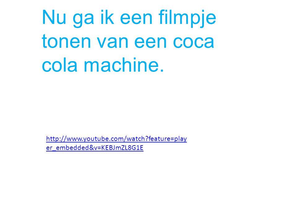 Nu ga ik een filmpje tonen van een coca cola machine.