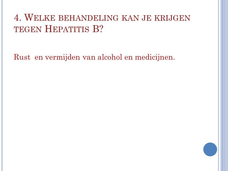 4. Welke behandeling kan je krijgen tegen Hepatitis B