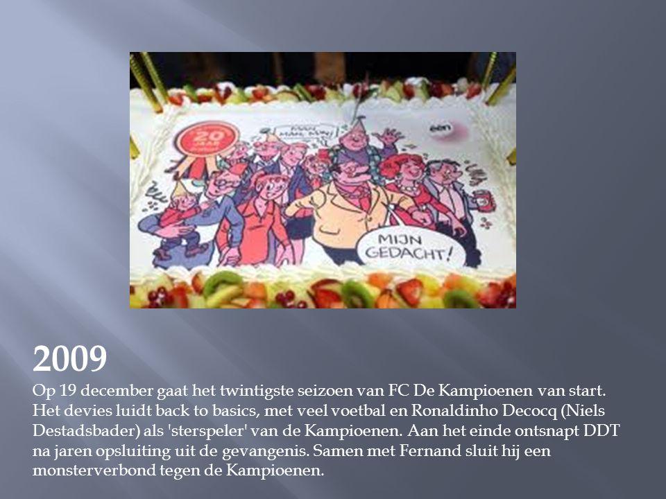 2009 Op 19 december gaat het twintigste seizoen van FC De Kampioenen van start.