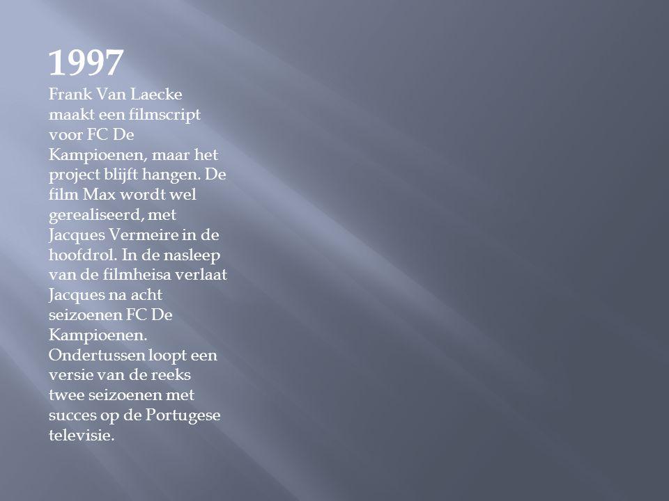 1997 Frank Van Laecke maakt een filmscript voor FC De Kampioenen, maar het project blijft hangen.