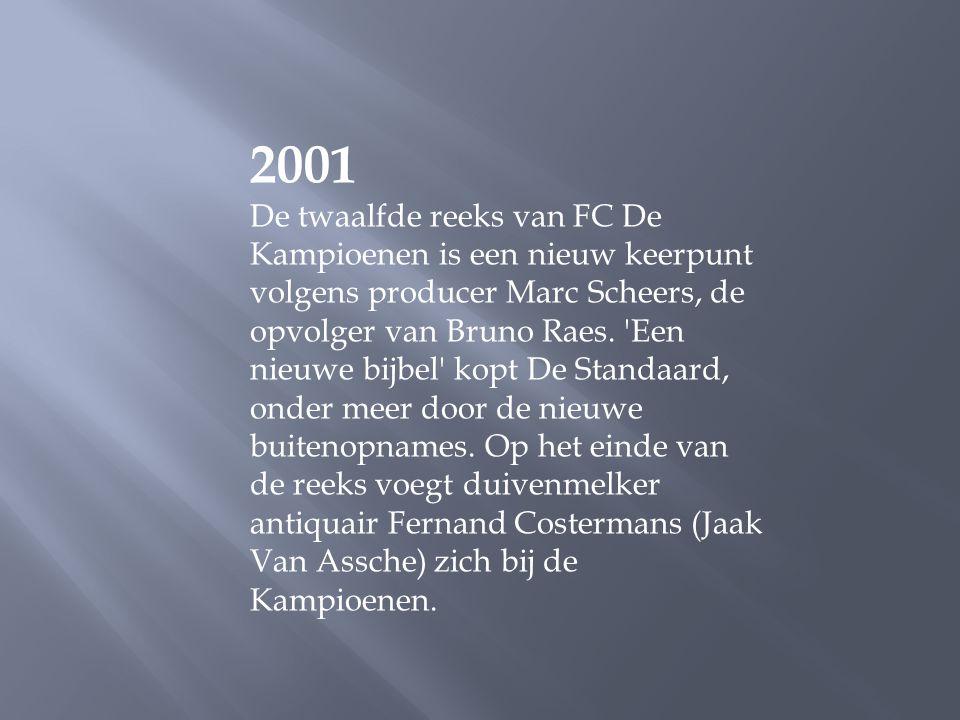 2001 De twaalfde reeks van FC De Kampioenen is een nieuw keerpunt volgens producer Marc Scheers, de opvolger van Bruno Raes.