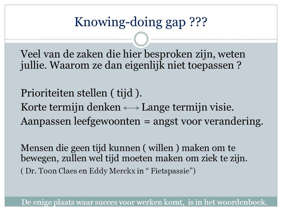 Knowing-doing gap Veel van de zaken die hier besproken zijn, weten jullie. Waarom ze dan eigenlijk niet toepassen