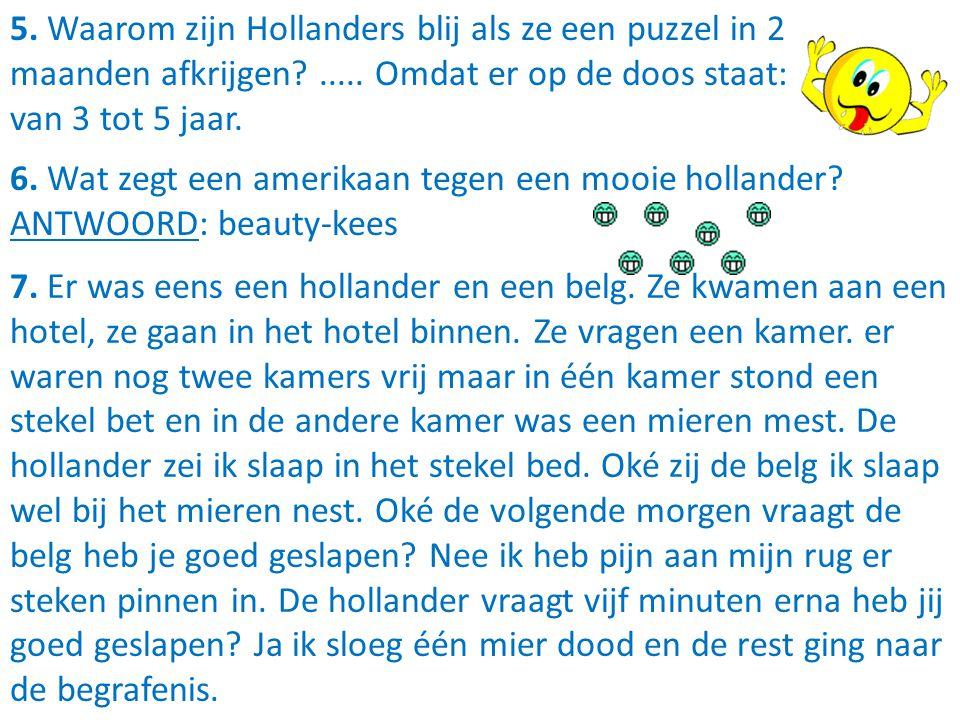 5. Waarom zijn Hollanders blij als ze een puzzel in 2 maanden afkrijgen ..... Omdat er op de doos staat: van 3 tot 5 jaar.
