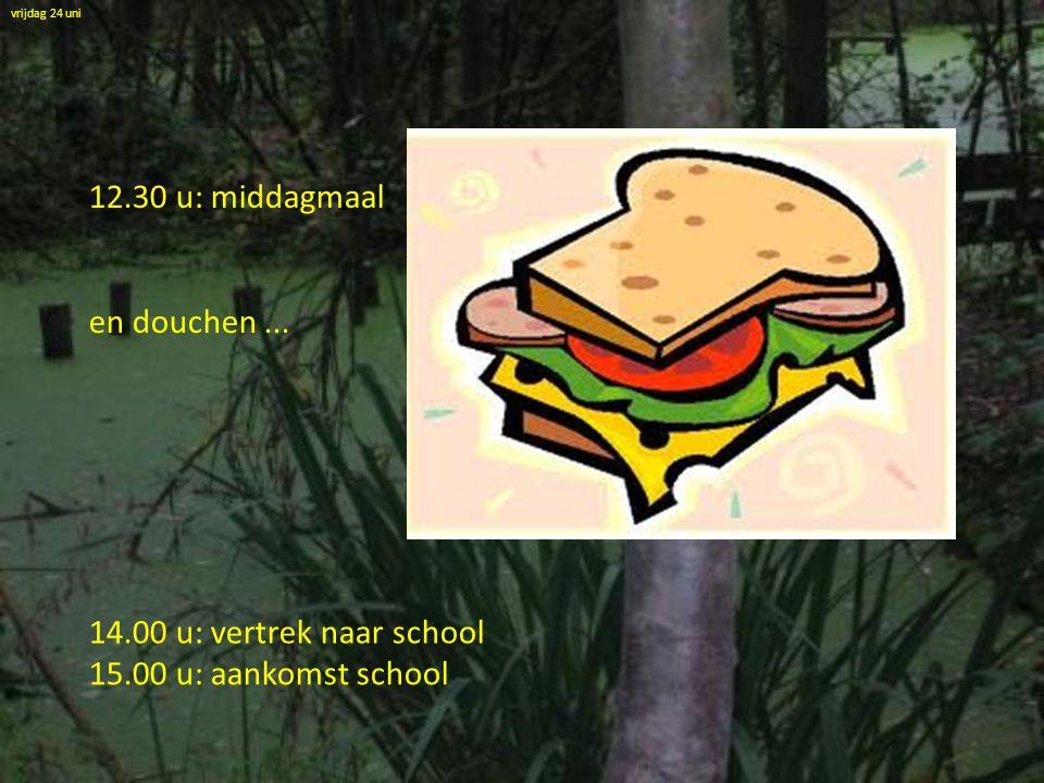 12.30 u: middagmaal en douchen ... 14.00 u: vertrek naar school