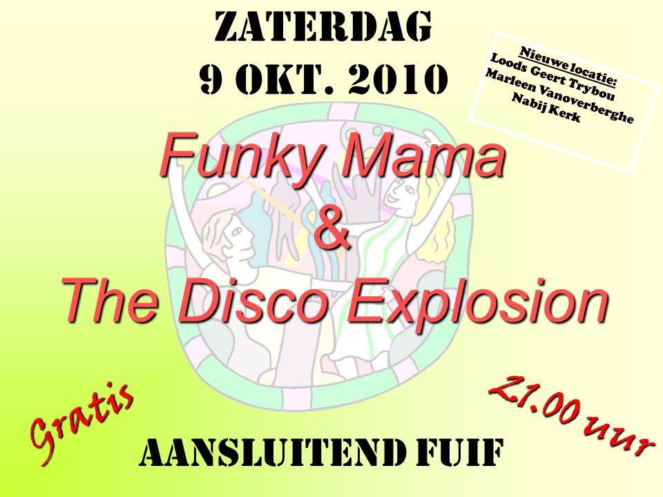 Zaterdag Zaterdag 9 okt. 2010 9 okt. 2010 Funky Mama &
