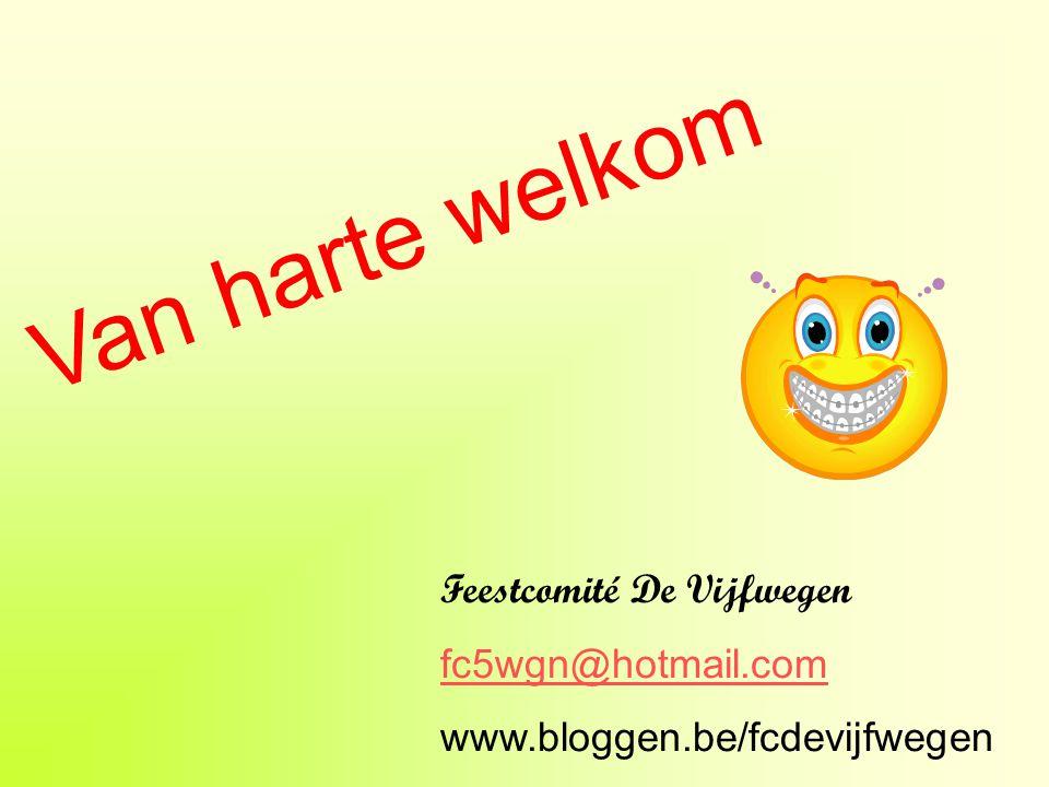 Van harte welkom Feestcomité De Vijfwegen fc5wgn@hotmail.com