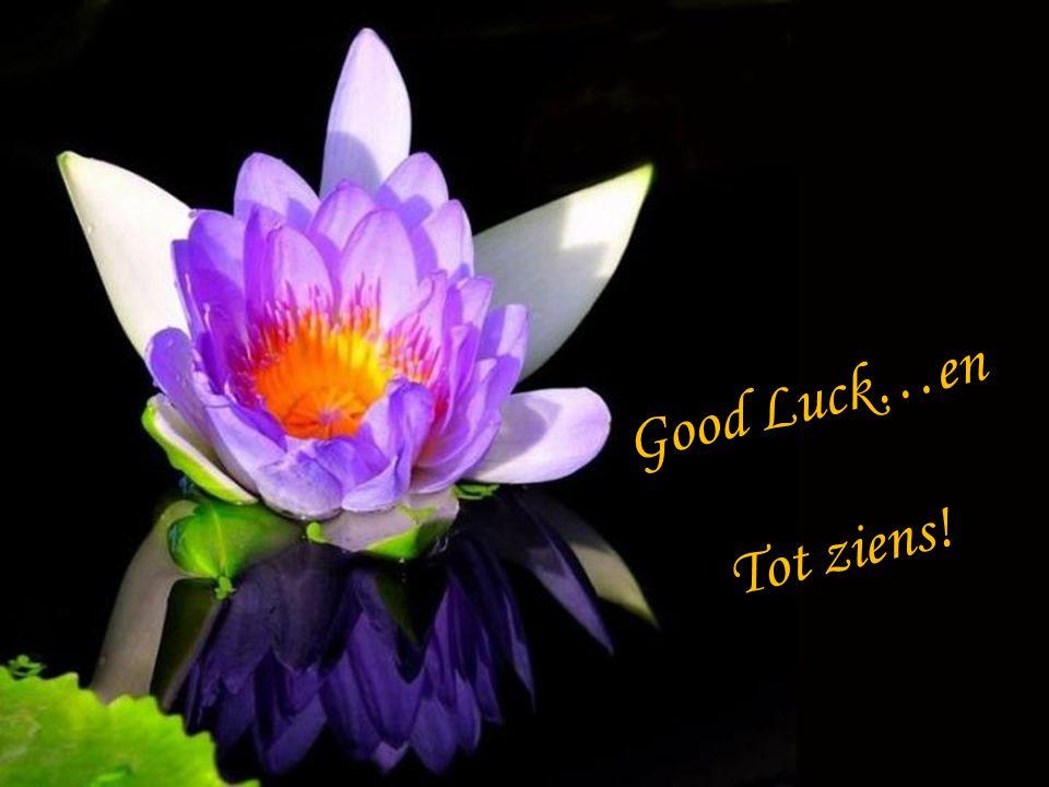 Good Luck…en Tot ziens!