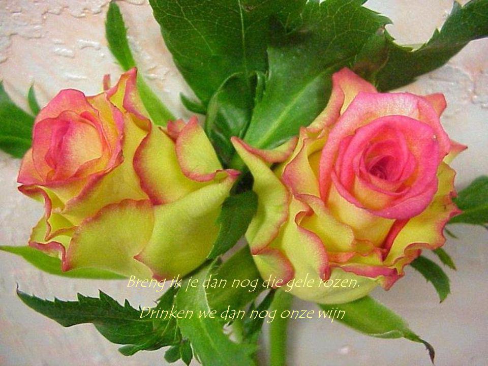 Breng ik je dan nog die gele rozen.