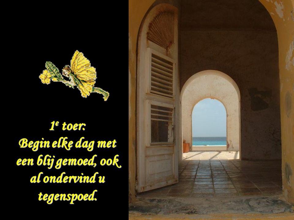 Begin elke dag met een blij gemoed, ook al ondervind u tegenspoed.