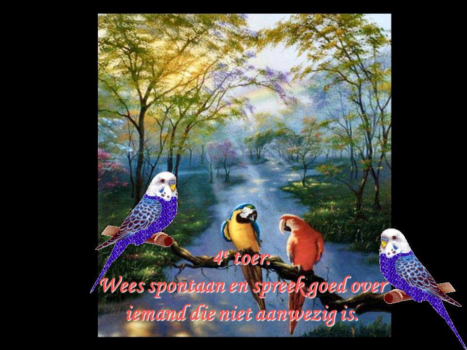 Wees spontaan en spreek goed over iemand die niet aanwezig is.