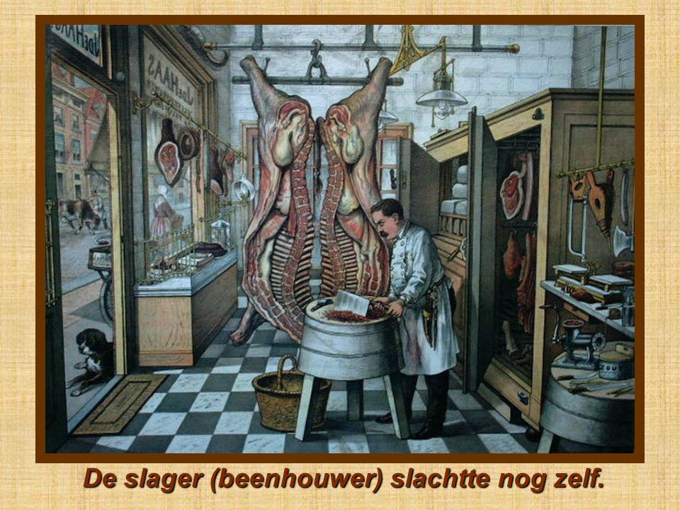 De slager (beenhouwer) slachtte nog zelf.
