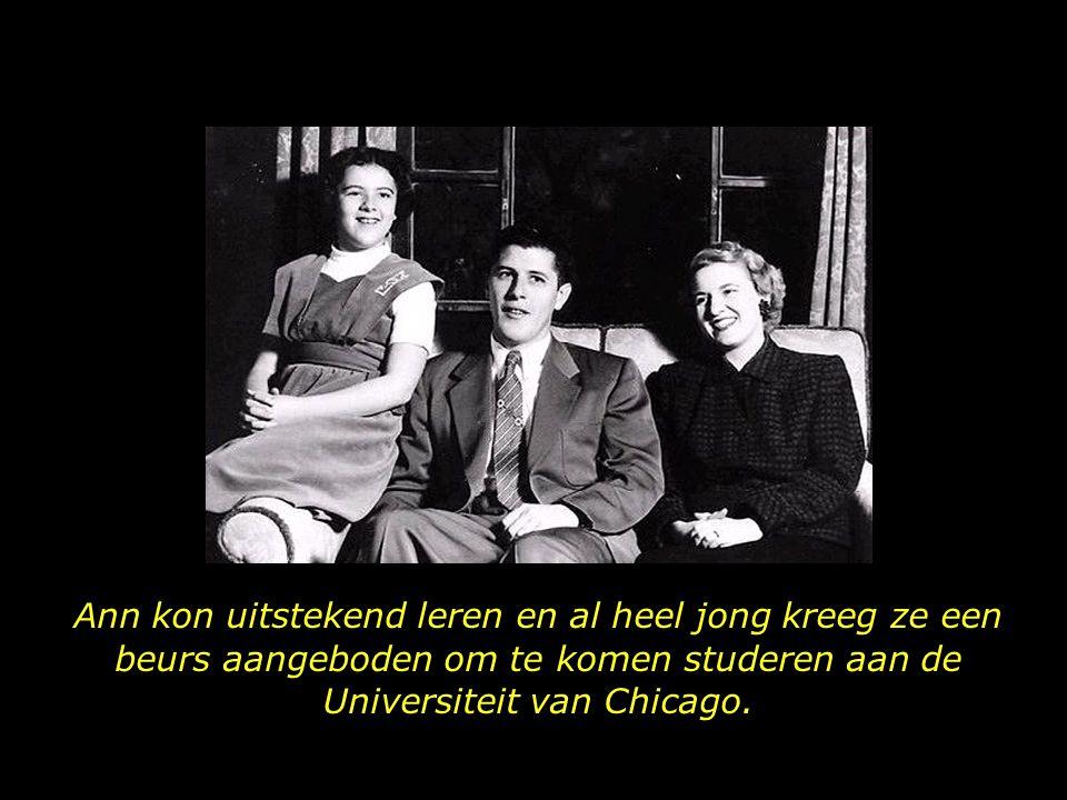 Ann kon uitstekend leren en al heel jong kreeg ze een beurs aangeboden om te komen studeren aan de Universiteit van Chicago.