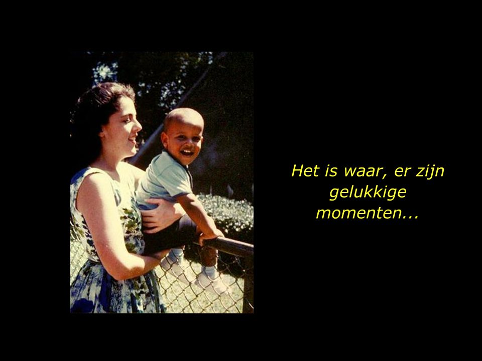 Het is waar, er zijn gelukkige momenten...