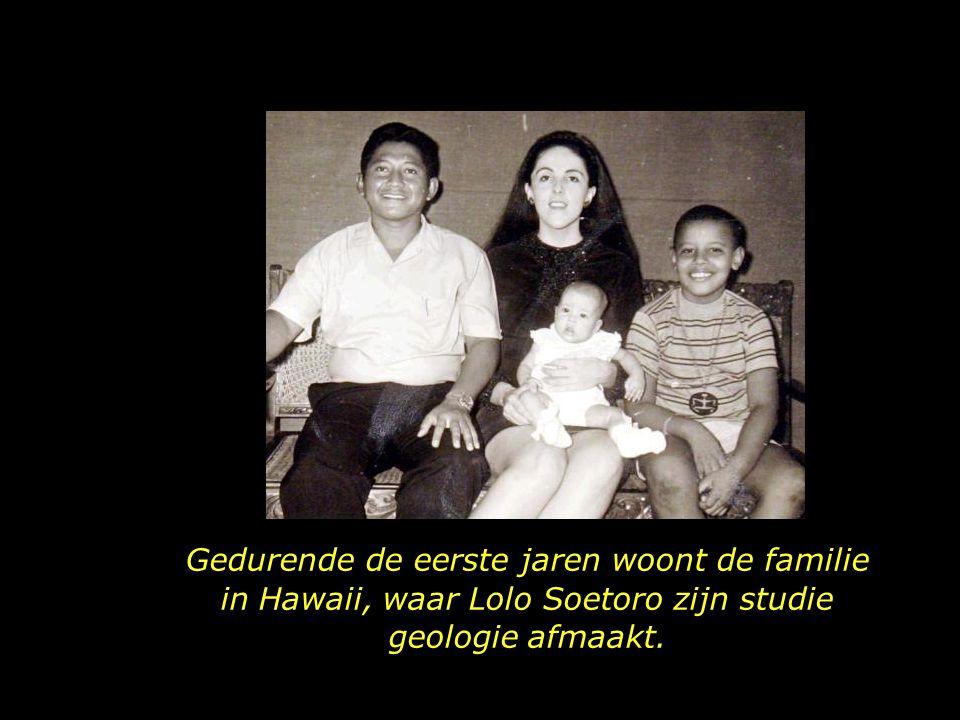 Gedurende de eerste jaren woont de familie in Hawaii, waar Lolo Soetoro zijn studie geologie afmaakt.