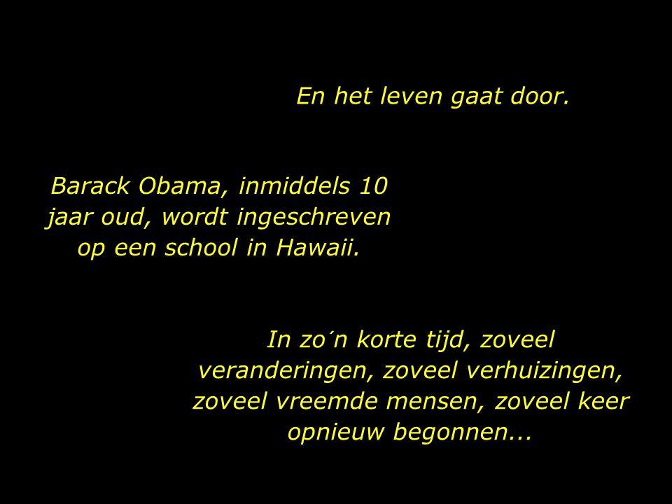 En het leven gaat door. Barack Obama, inmiddels 10 jaar oud, wordt ingeschreven op een school in Hawaii.