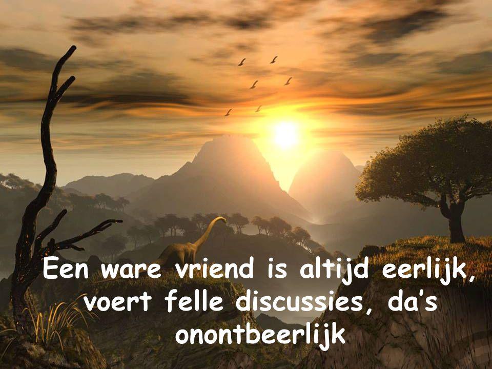 Een ware vriend is altijd eerlijk, voert felle discussies, da's onontbeerlijk