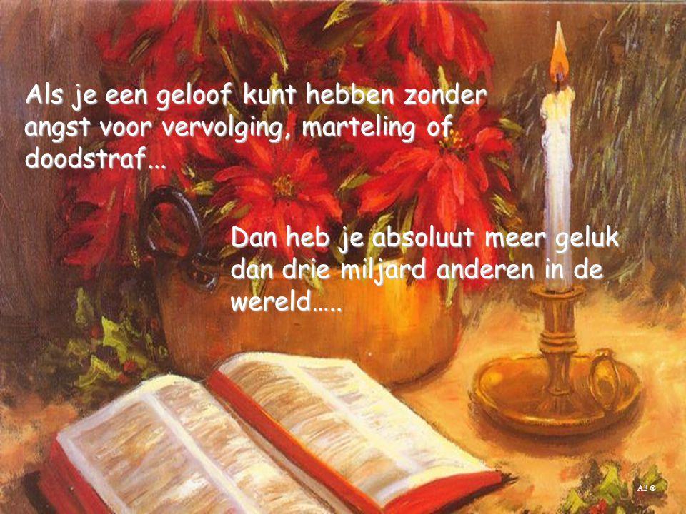 Als je een geloof kunt hebben zonder angst voor vervolging, marteling of doodstraf...