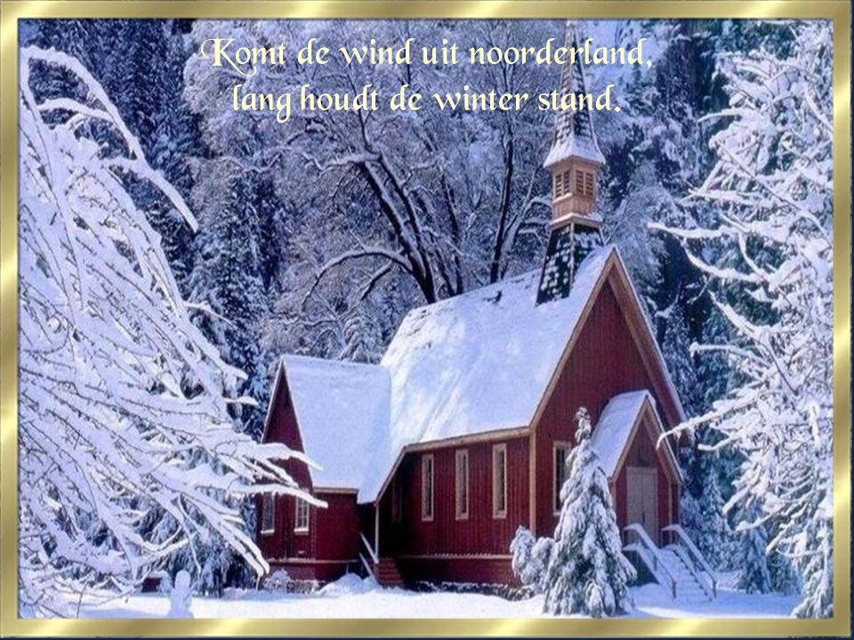 Komt de wind uit noorderland, lang houdt de winter stand.