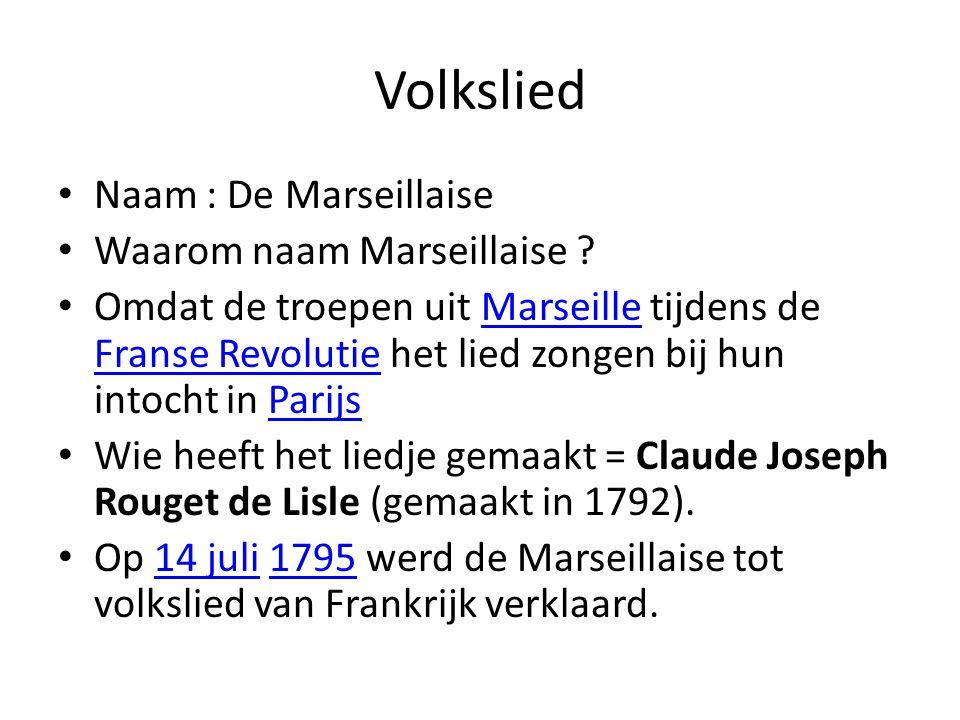 Volkslied Naam : De Marseillaise Waarom naam Marseillaise