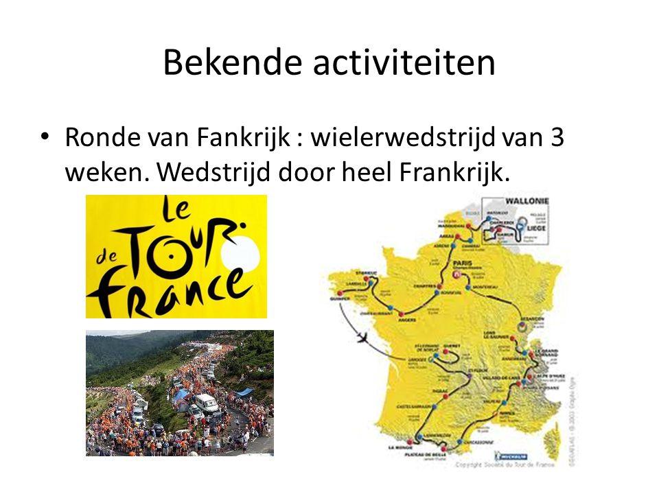 Bekende activiteiten Ronde van Fankrijk : wielerwedstrijd van 3 weken.